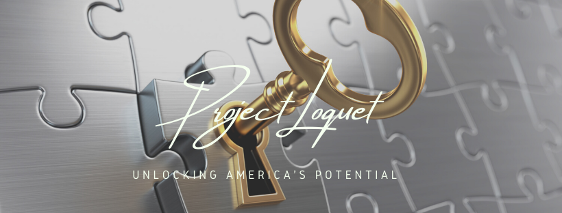 Project Loquet - Unlocking Americas Potential - True Wealth