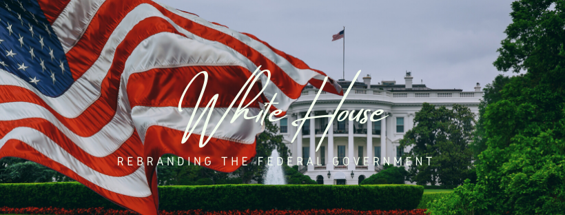 White House Rebranding the Federal Government - True Wealth
